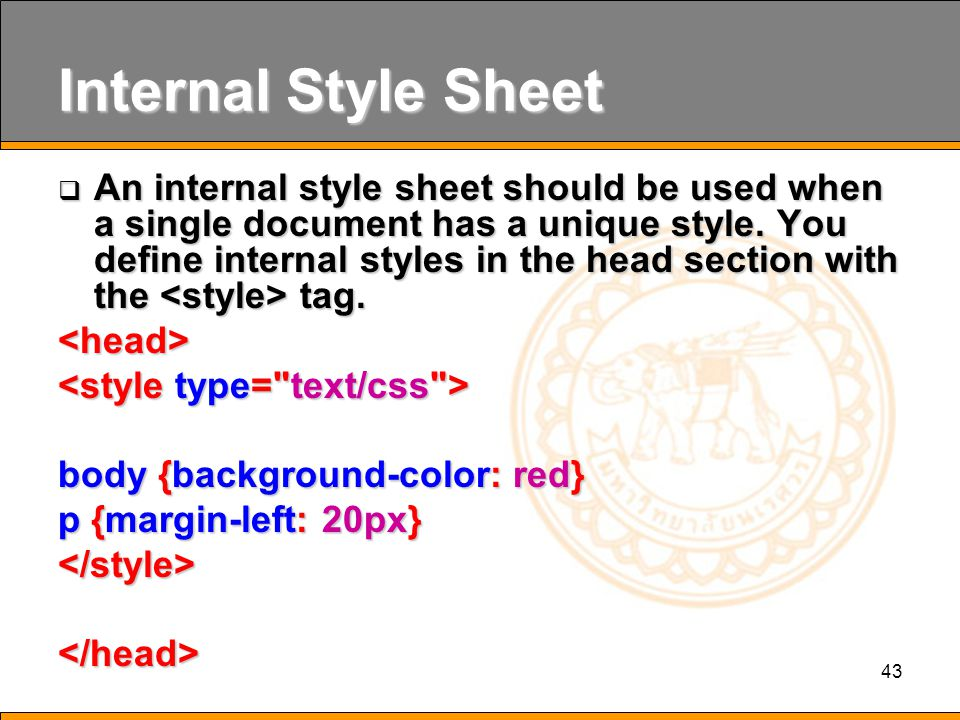 43 Internal Style Sheet  An internal style sheet should be used when a single document has a unique style.