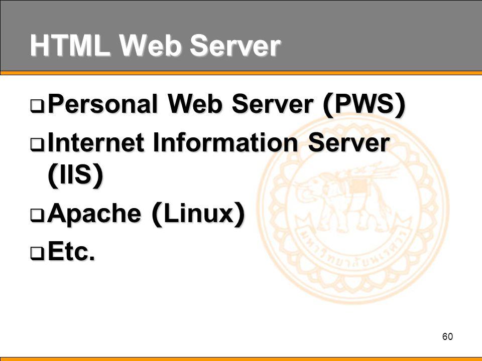 60 HTML Web Server  Personal Web Server (PWS)  Internet Information Server (IIS)  Apache (Linux)  Etc.