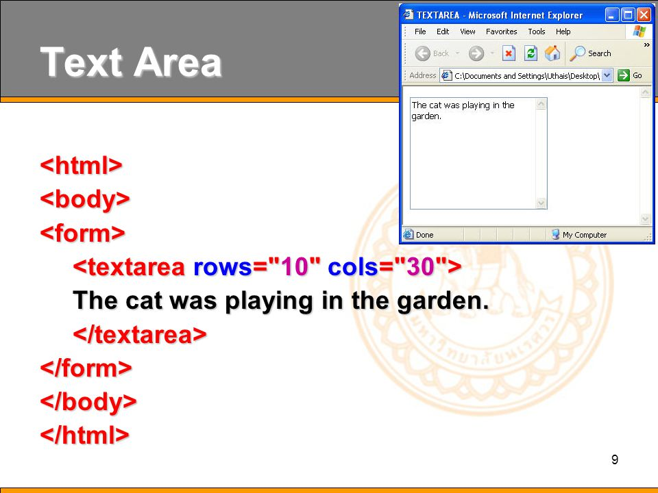 9 Text Area <html><body><form> The cat was playing in the garden. </textarea></form></body></html>