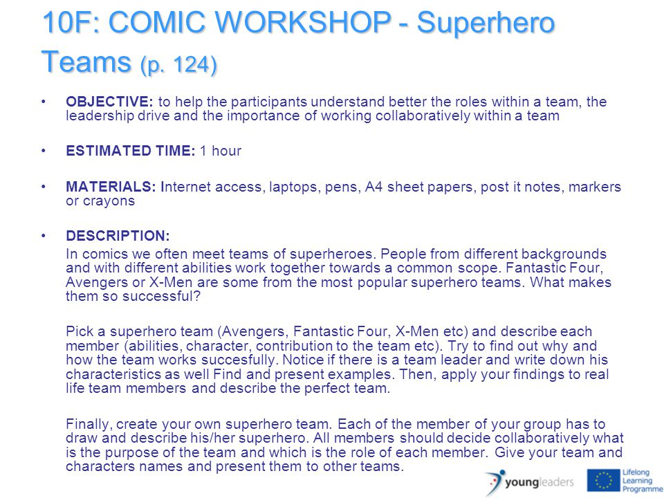 10F: COMIC WORKSHOP - Superhero Teams (p. 124) OBJECTIVE: to help the participants understand better the roles within a team, the leadership drive and