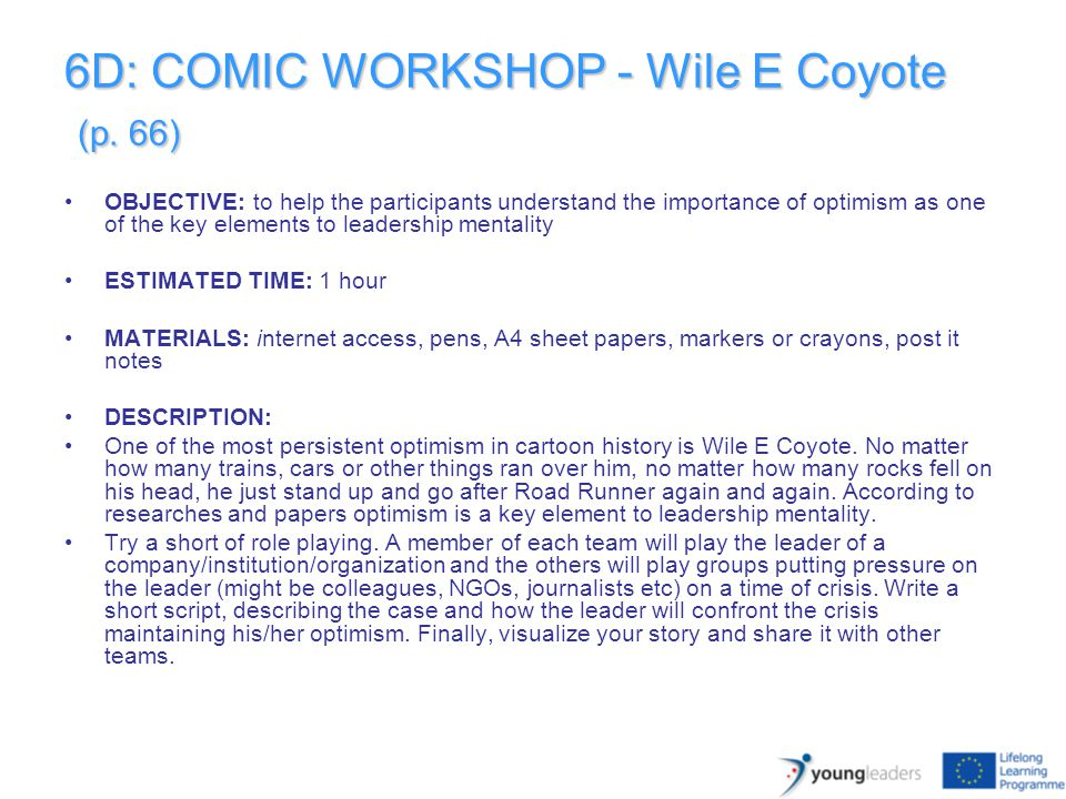 6D: COMIC WORKSHOP - Wile E Coyote (p. 66) OBJECTIVE: to help the participants understand the importance of optimism as one of the key elements to lea