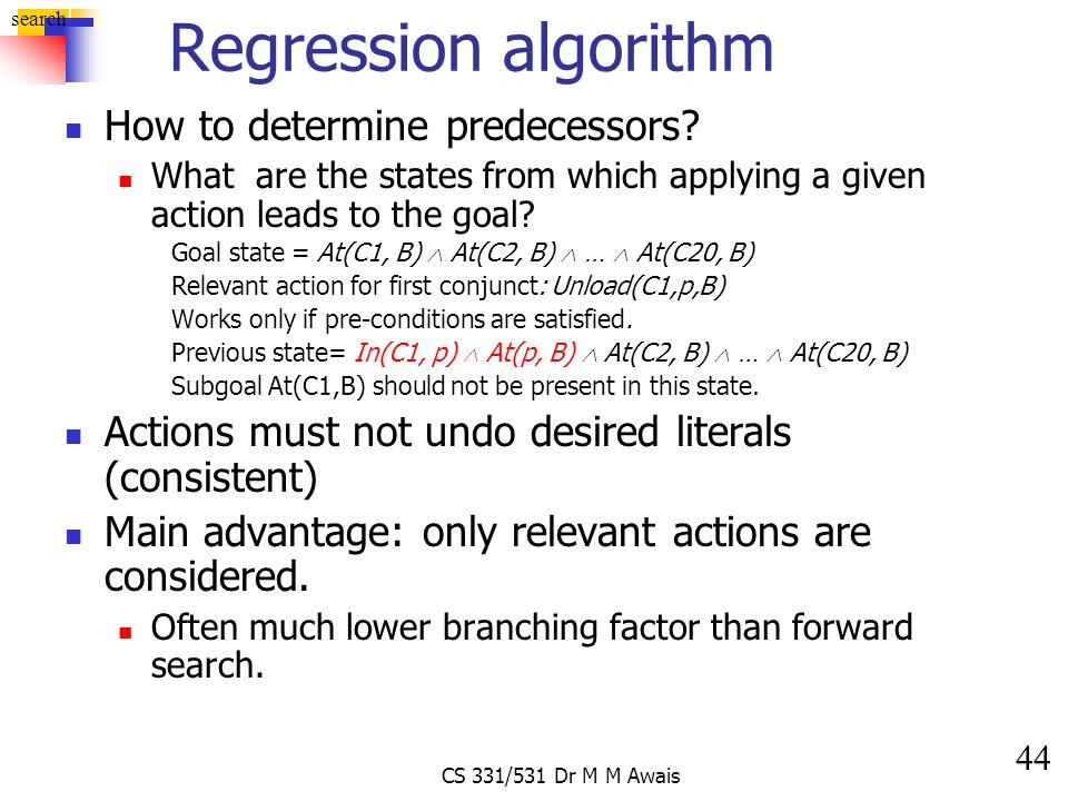 44 search CS 331/531 Dr M M Awais Regression algorithm How to determine predecessors? What are the states from which applying a given action leads to