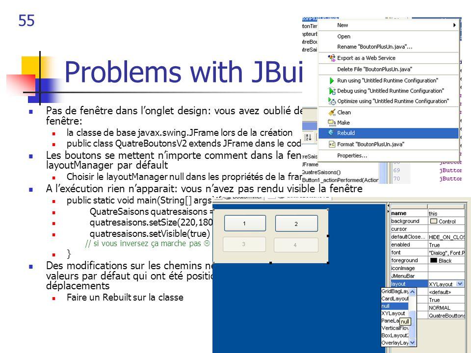 55 Problems with JBuilder Pas de fenêtre dans l'onglet design: vous avez oublié de dire que votre classe est une fenêtre: la classe de base javax.swin