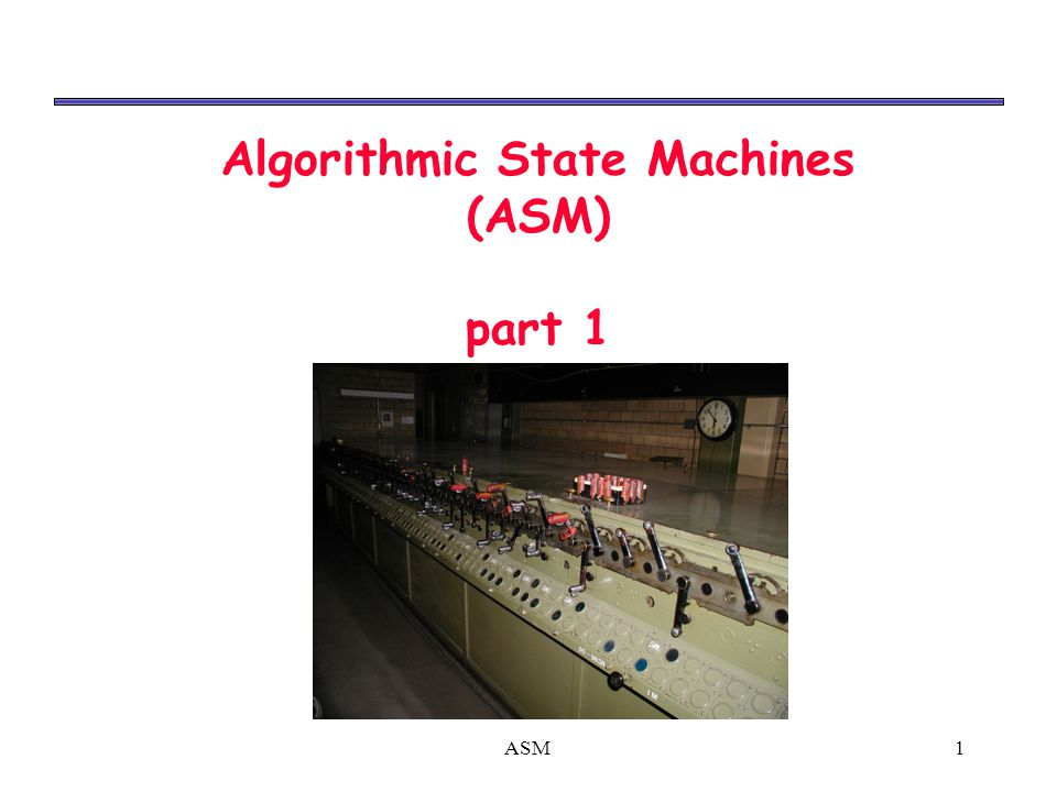 ASM2 Algorithmic State Machine (ASM) ‏ Our design methodologies do not scale well to real-world problems.