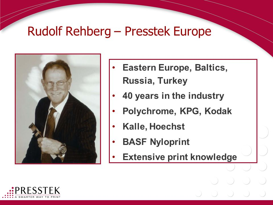 Rudolf Rehberg – Presstek Europe Eastern Europe, Baltics, Russia, Turkey 40 years in the industry Polychrome, KPG, Kodak Kalle, Hoechst BASF Nyloprint Extensive print knowledge