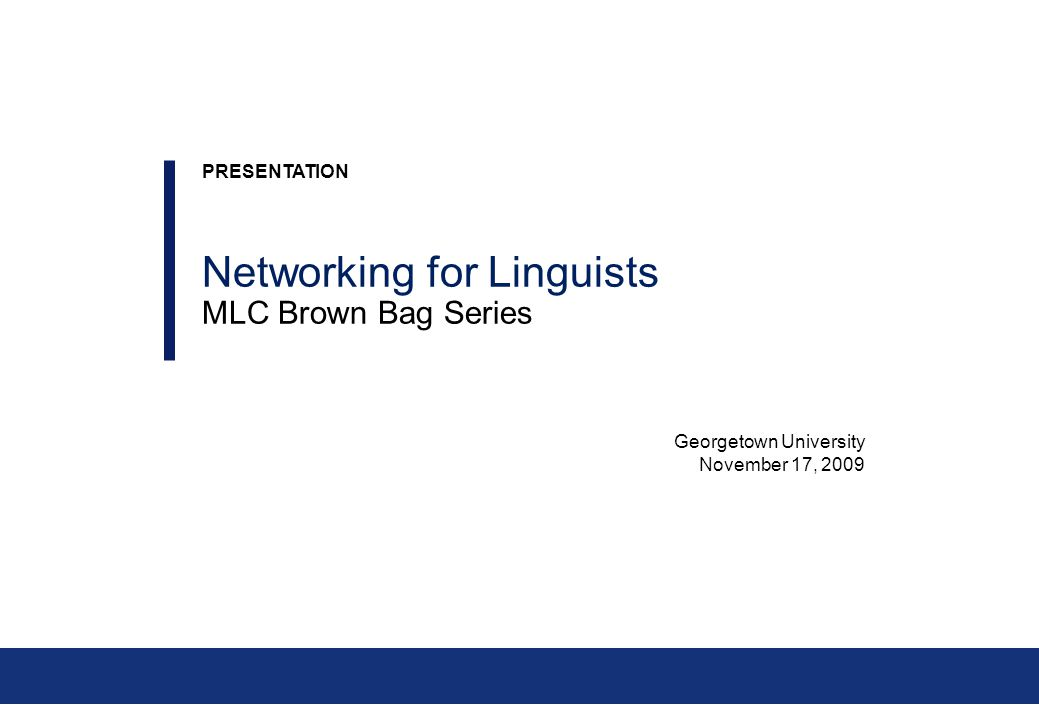 Georgetown University November 17, 2009 PRESENTATION Networking for Linguists MLC Brown Bag Series