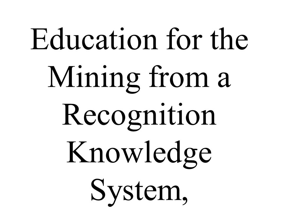 Education for the Mining from a Recognition Knowledge System,