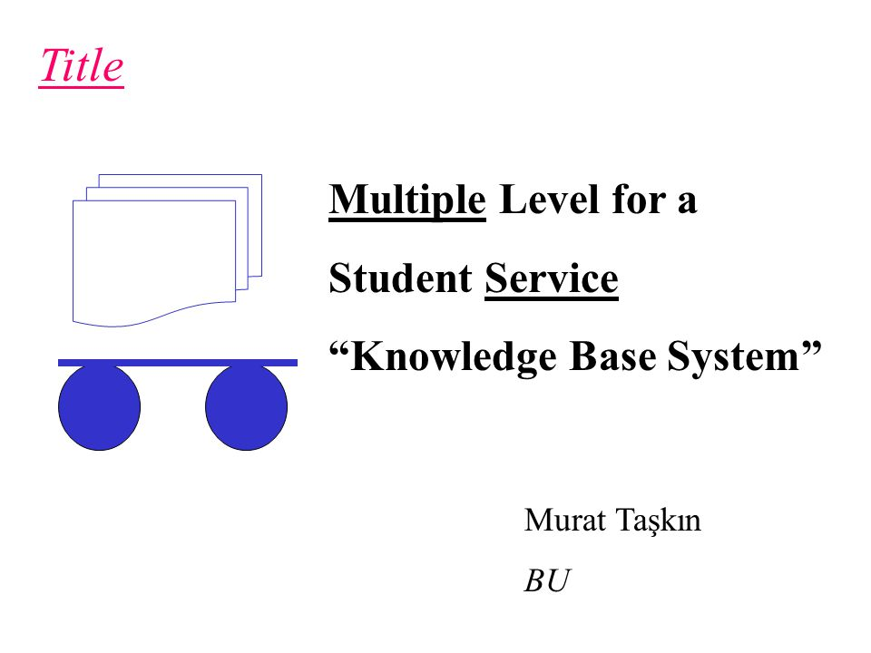 Title Murat Taşkın BU Multiple Level for a Student Service Knowledge Base System
