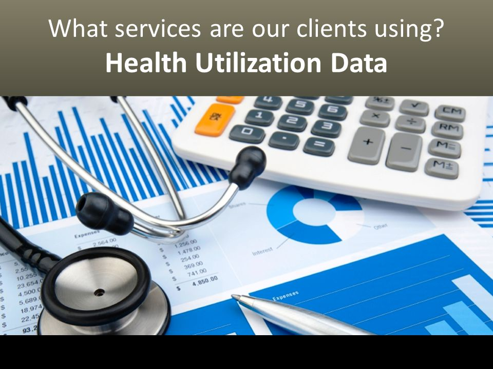 What services are our clients using? Health Utilization Data