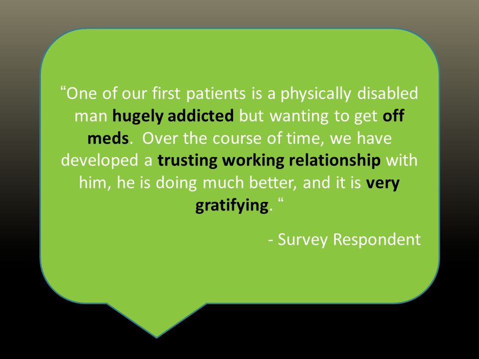 One of our first patients is a physically disabled man hugely addicted but wanting to get off meds.