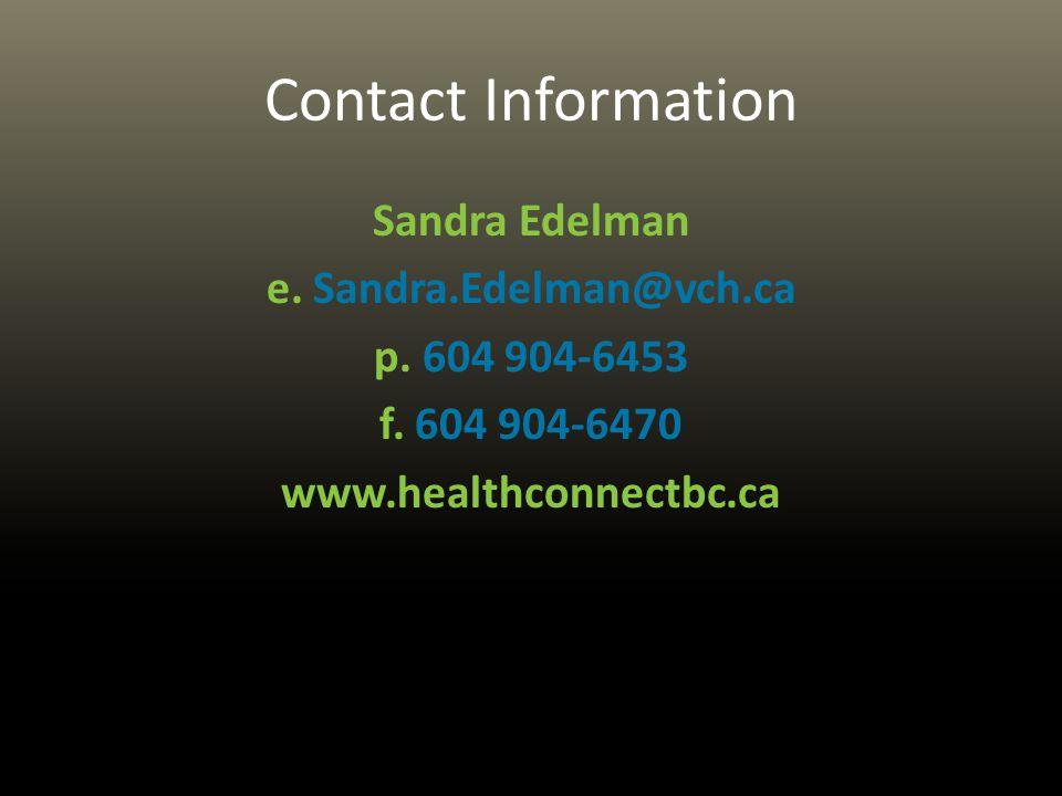 Contact Information Sandra Edelman e. Sandra.Edelman@vch.ca p. 604 904-6453 f. 604 904-6470 www.healthconnectbc.ca