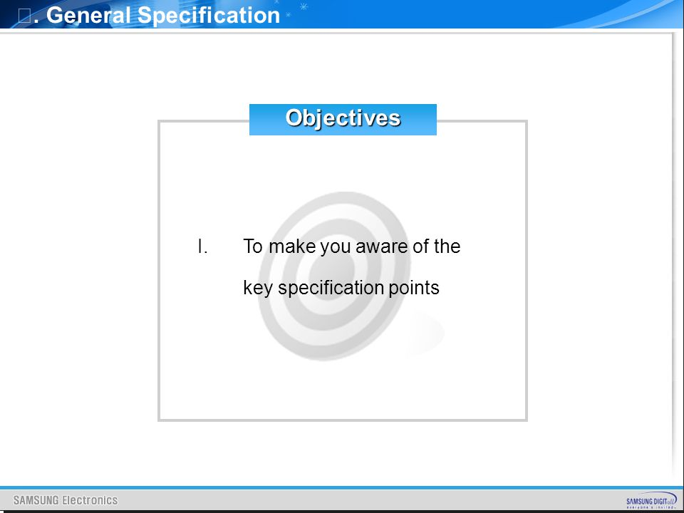 Ⅰ. General SpecificationObjectives I.To make you aware of the key specification points