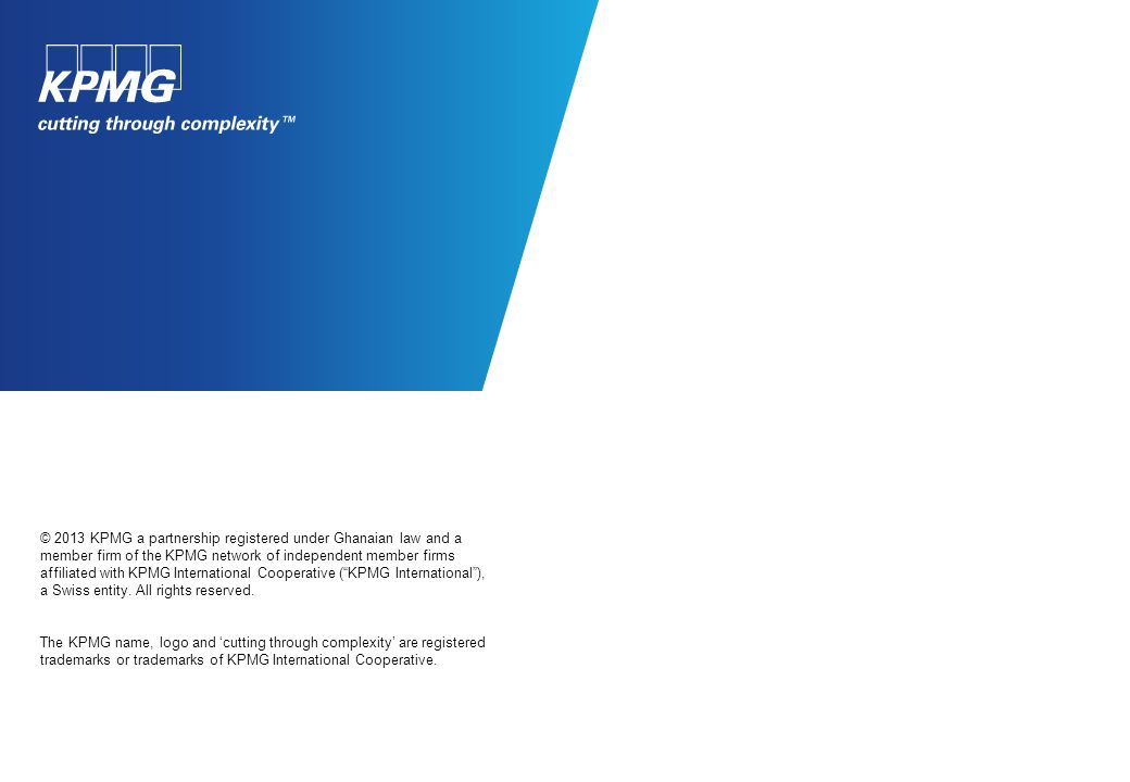 © 2013 KPMG a partnership registered under Ghanaian law and a member firm of the KPMG network of independent member firms affiliated with KPMG International Cooperative ( KPMG International ), a Swiss entity.