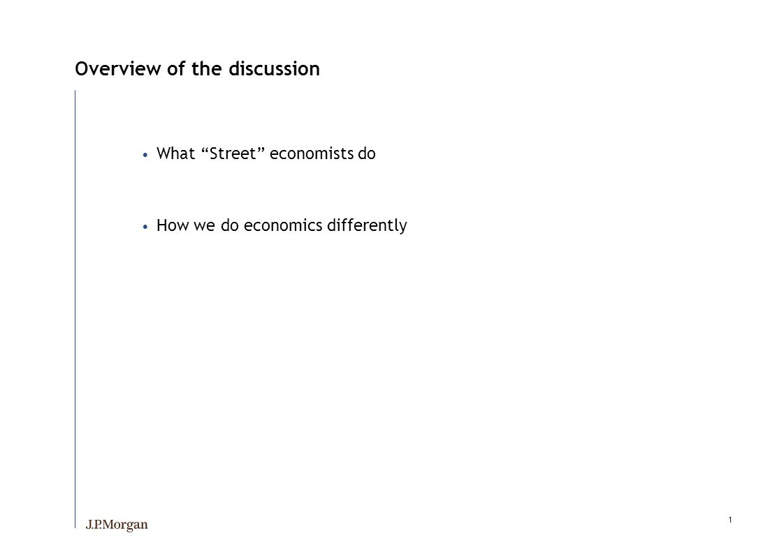 1 Overview of the discussion What Street economists do How we do economics differently