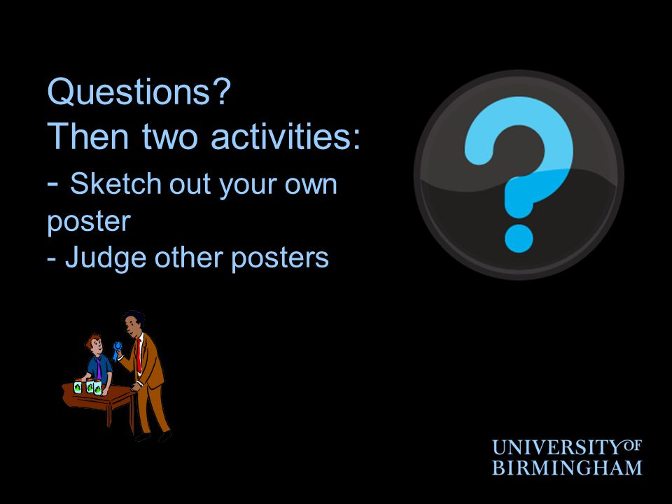 Questions? Then two activities: - Sketch out your own poster - Judge other posters