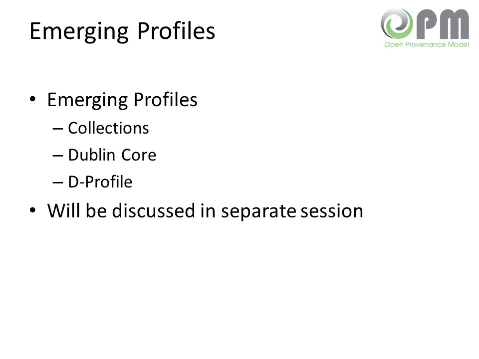 Emerging Profiles – Collections – Dublin Core – D-Profile Will be discussed in separate session