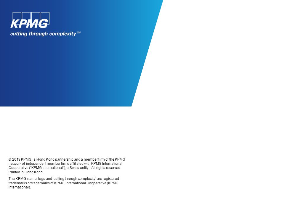 © 2013 KPMG, a Hong Kong partnership and a member firm of the KPMG network of independent member firms affiliated with KPMG International Cooperative