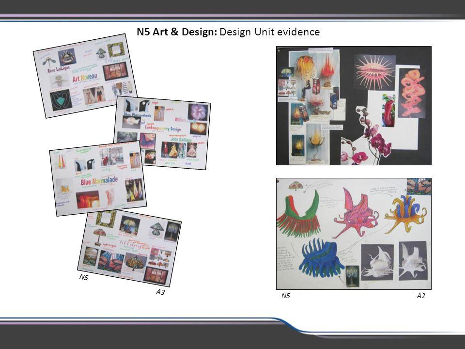 N5 Art & Design: Design Unit evidence N5 A2 N5 A3