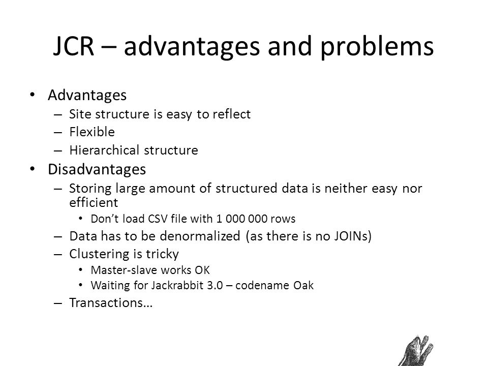 JCR – advantages and problems Advantages – Site structure is easy to reflect – Flexible – Hierarchical structure Disadvantages – Storing large amount