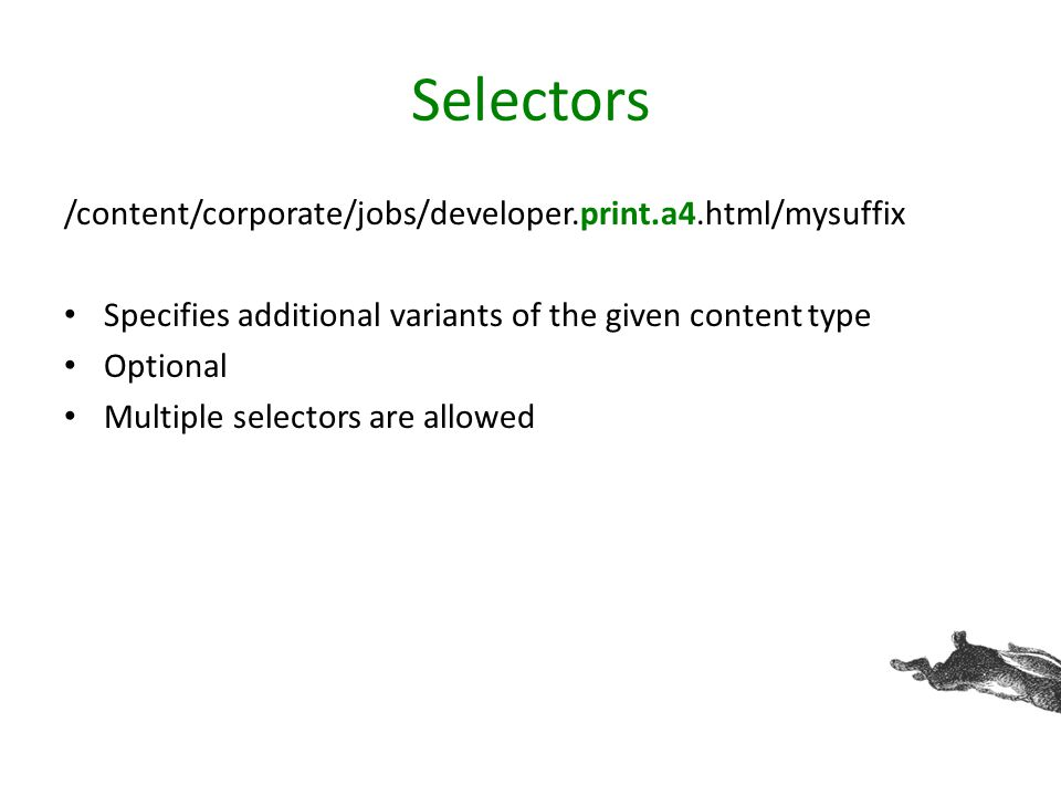 Selectors /content/corporate/jobs/developer.print.a4.html/mysuffix Specifies additional variants of the given content type Optional Multiple selectors