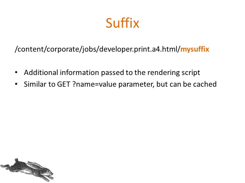 Suffix /content/corporate/jobs/developer.print.a4.html/mysuffix Additional information passed to the rendering script Similar to GET ?name=value param