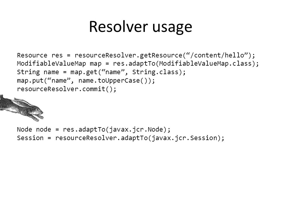 "Resolver usage Resource res = resourceResolver.getResource(""/content/hello""); ModifiableValueMap map = res.adaptTo(ModifiableValueMap.class); String n"