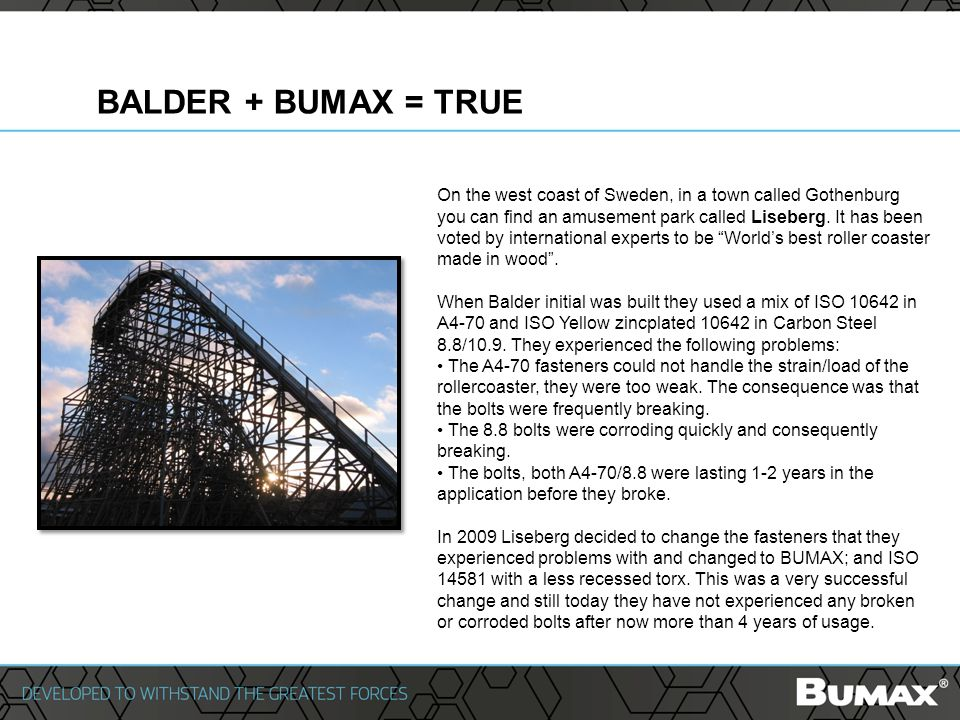BALDER + BUMAX = TRUE On the west coast of Sweden, in a town called Gothenburg you can find an amusement park called Liseberg.