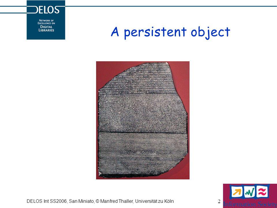 DELOS Int SS2006, San Miniato, © Manfred Thaller, Universität zu Köln 2 A persistent object