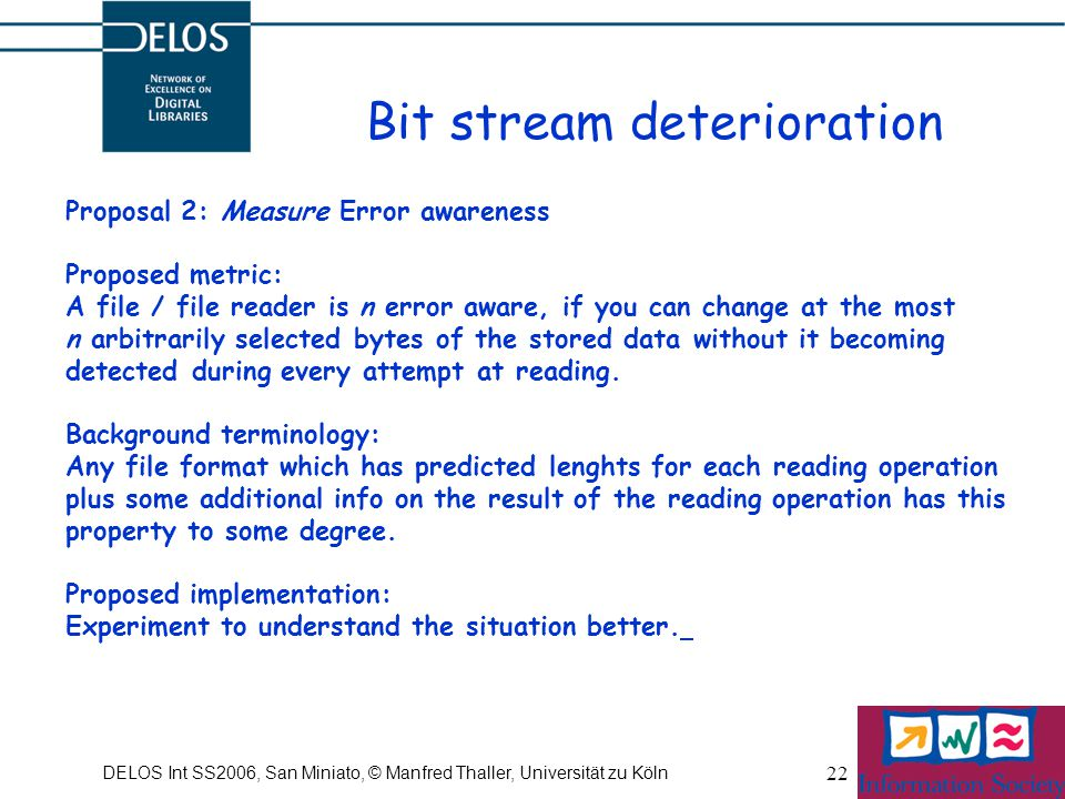 DELOS Int SS2006, San Miniato, © Manfred Thaller, Universität zu Köln 22 Bit stream deterioration Proposal 2: Measure Error awareness Proposed metric: