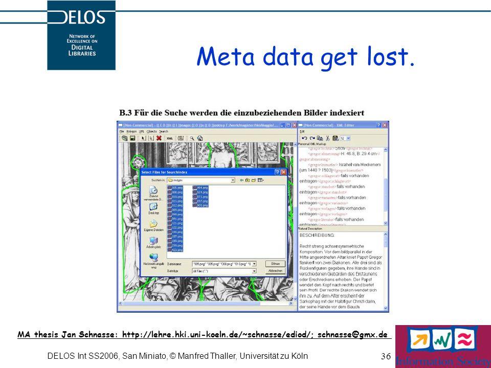 DELOS Int SS2006, San Miniato, © Manfred Thaller, Universität zu Köln 36 Meta data get lost.