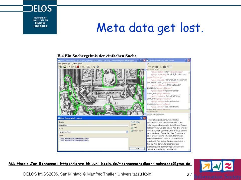 DELOS Int SS2006, San Miniato, © Manfred Thaller, Universität zu Köln 37 Meta data get lost.