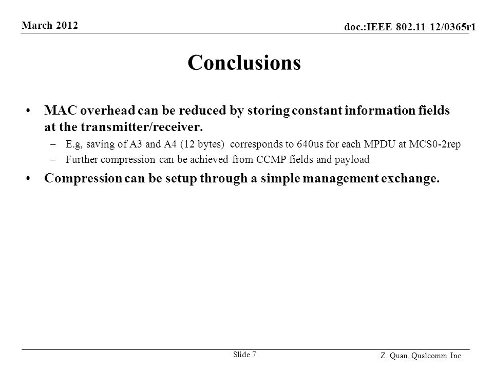 doc.:IEEE 802.11-12/0365r1 March 2012 Z. Quan, Qualcomm Inc Conclusions Slide 7 MAC overhead can be reduced by storing constant information fields at