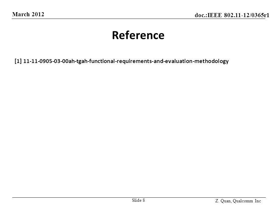doc.:IEEE 802.11-12/0365r1 March 2012 Z. Quan, Qualcomm Inc Reference [1] 11-11-0905-03-00ah-tgah-functional-requirements-and-evaluation-methodology S