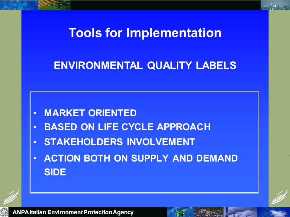 ANPA Agenzia Nazionale Protezione Ambiente Some tools European Eco-label Green Public Procurement Environmental Product Declaration INTEGRATED PRODUCT PROLICY I-LCA EMAS