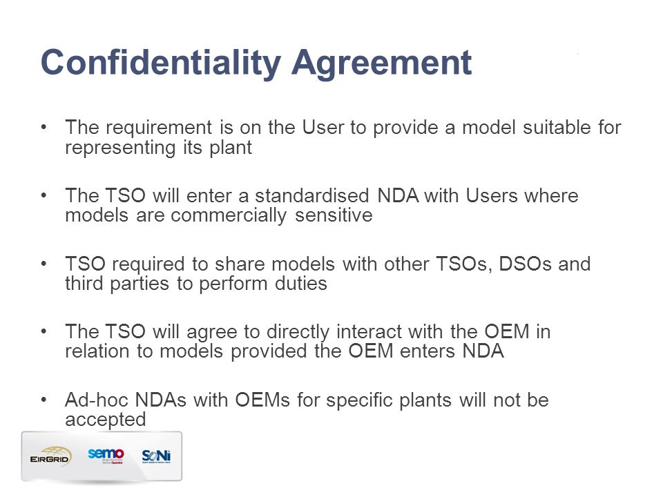 Confidentiality Agreement The requirement is on the User to provide a model suitable for representing its plant The TSO will enter a standardised NDA