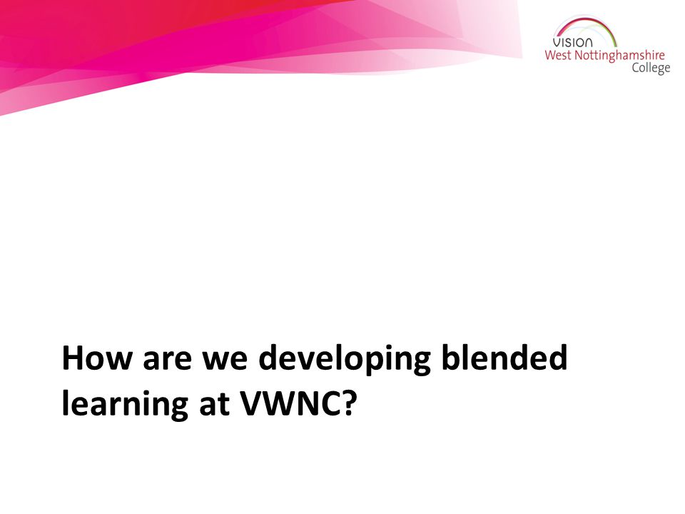 How are we developing blended learning at VWNC?