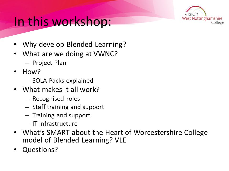 In this workshop: Why develop Blended Learning.What are we doing at VWNC.