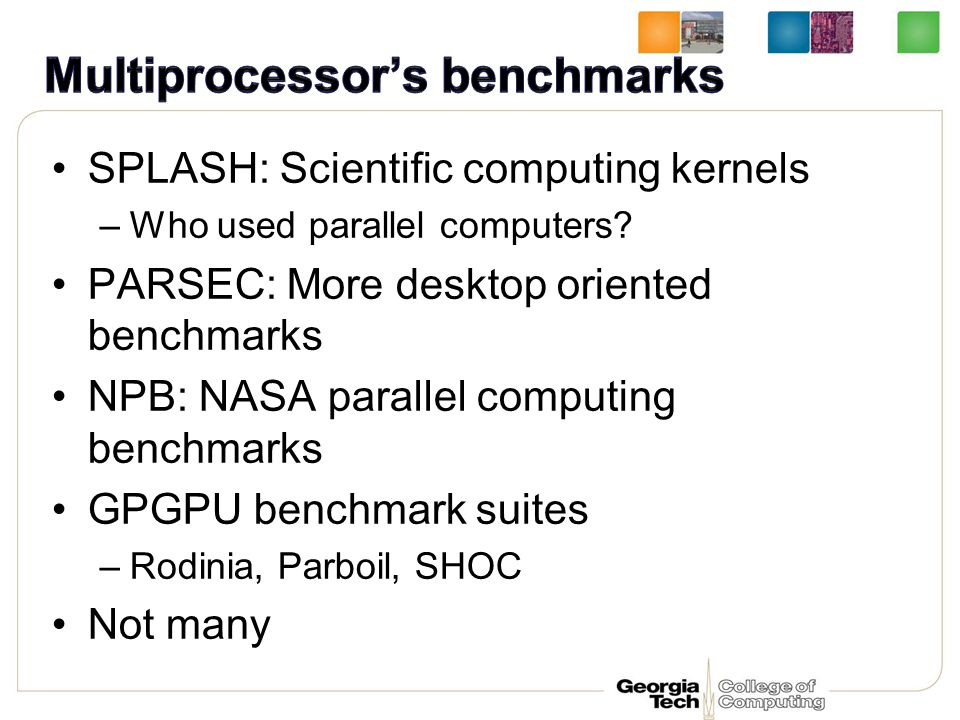 SPLASH: Scientific computing kernels –Who used parallel computers.