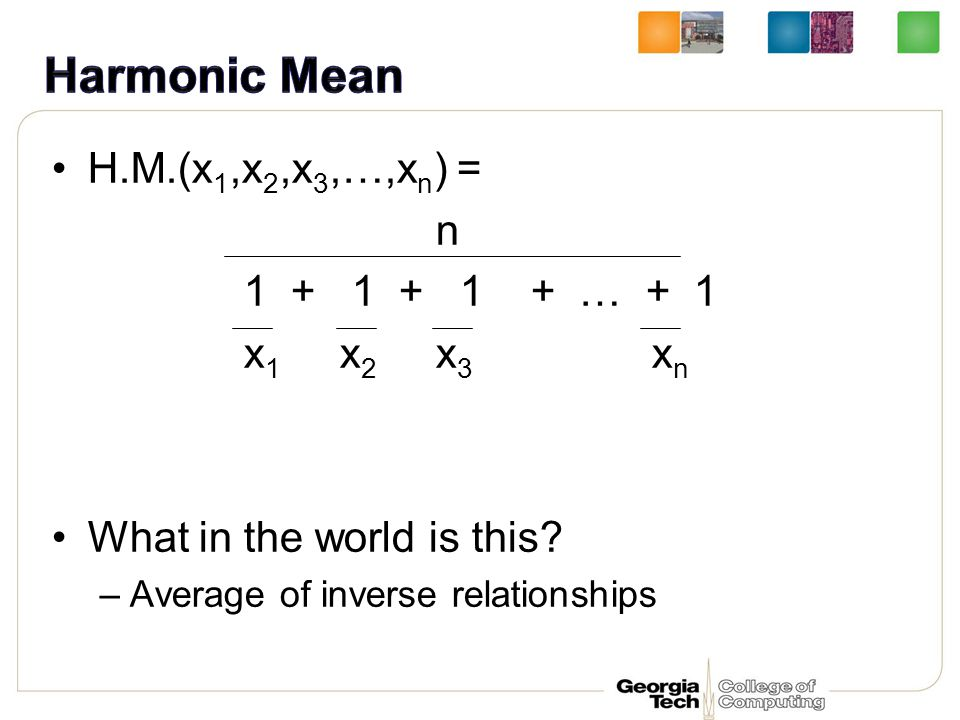 H.M.(x 1,x 2,x 3,…,x n ) = n 1 + 1 + 1 + … + 1 x 1 x 2 x 3 x n What in the world is this.