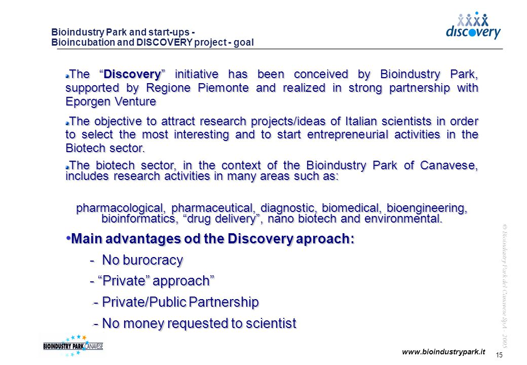 16 www.bioindustrypark.it © Bioindustry Park del Canavese SpA - 2005 Bioindustry Park and Start-ups: Bioincubation and DISCOVERY project - partnership