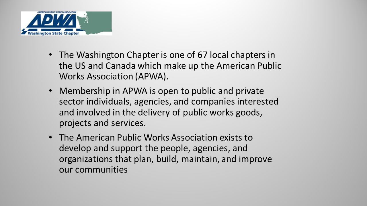 The Washington Chapter is one of 67 local chapters in the US and Canada which make up the American Public Works Association (APWA).