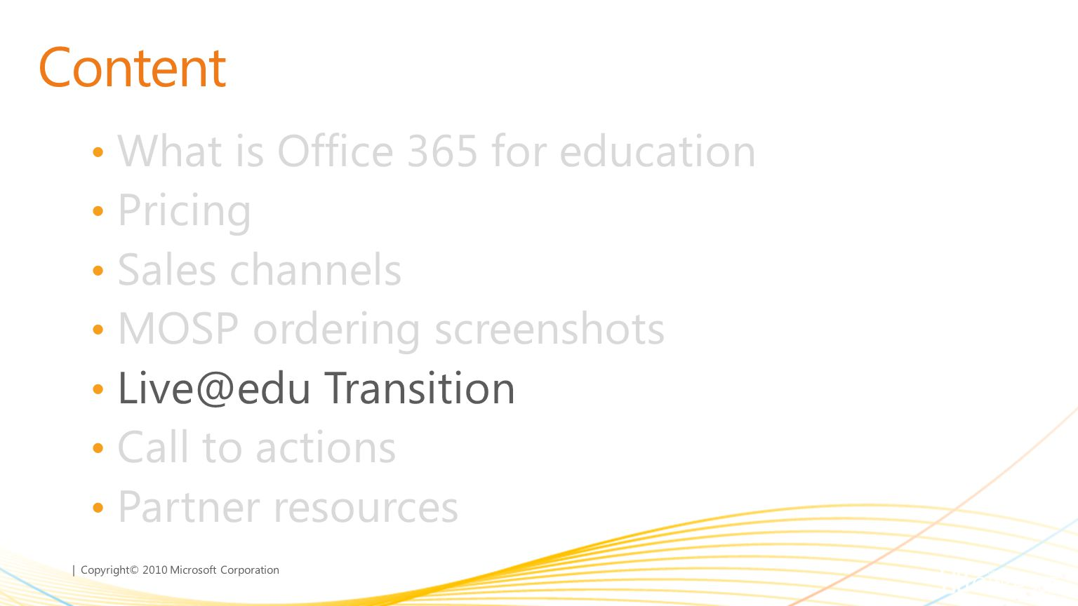 Content What is Office 365 for education Pricing Sales channels MOSP ordering screenshots Live@edu Transition Call to actions Partner resources