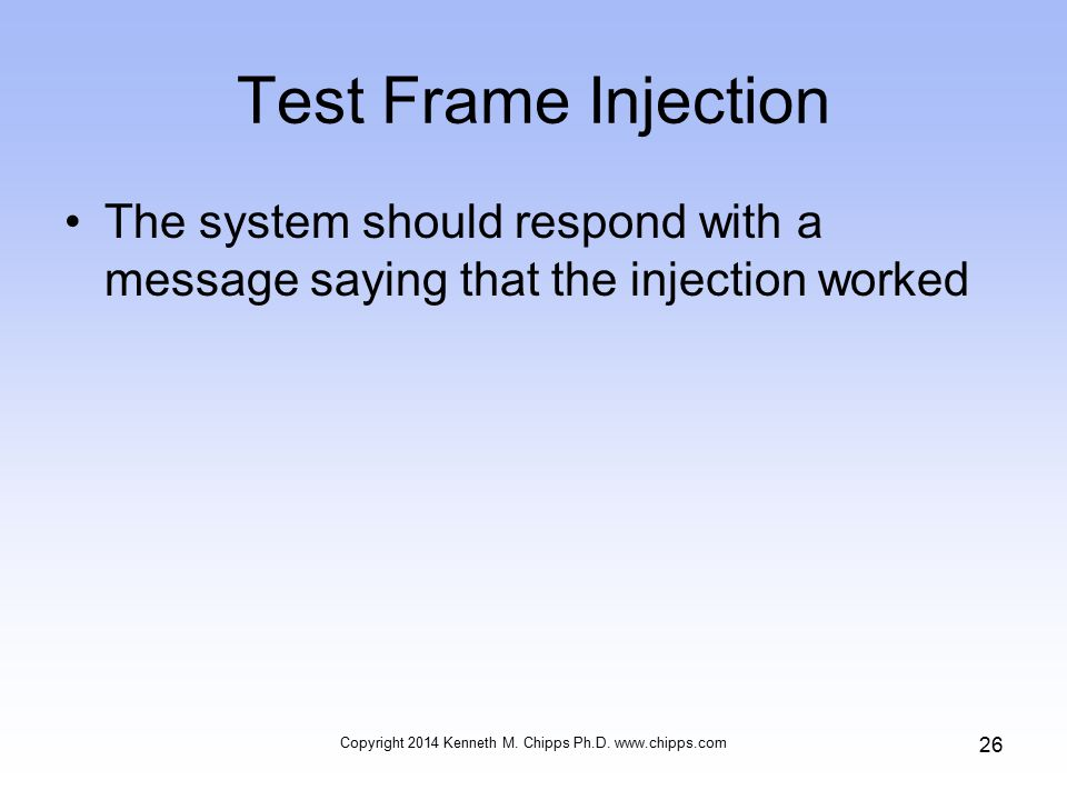 Test Frame Injection The system should respond with a message saying that the injection worked Copyright 2014 Kenneth M.