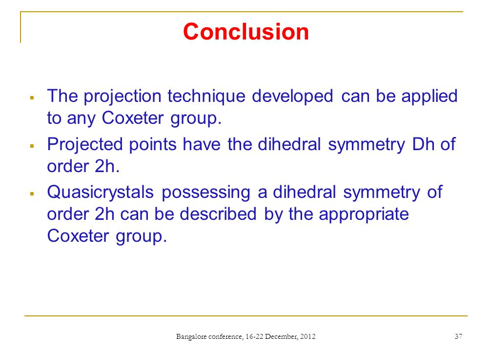 Conclusion  The projection technique developed can be applied to any Coxeter group.