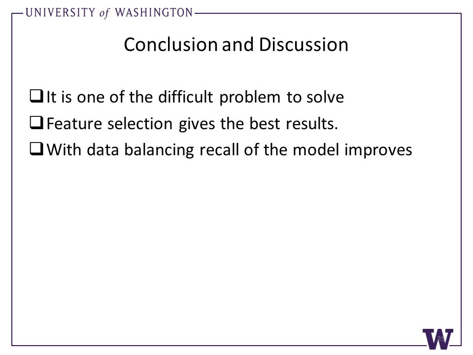 Conclusion and Discussion  It is one of the difficult problem to solve  Feature selection gives the best results.