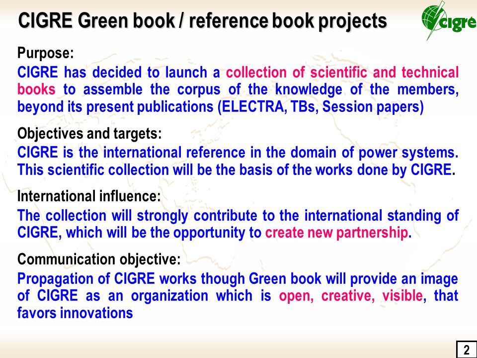 2 Purpose: CIGRE has decided to launch a collection of scientific and technical books to assemble the corpus of the knowledge of the members, beyond i