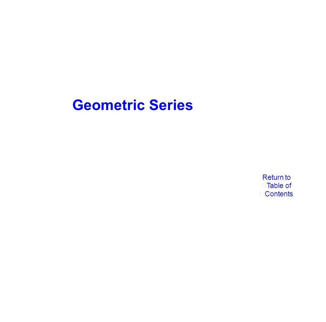 Geometric Series Return to Table of Contents