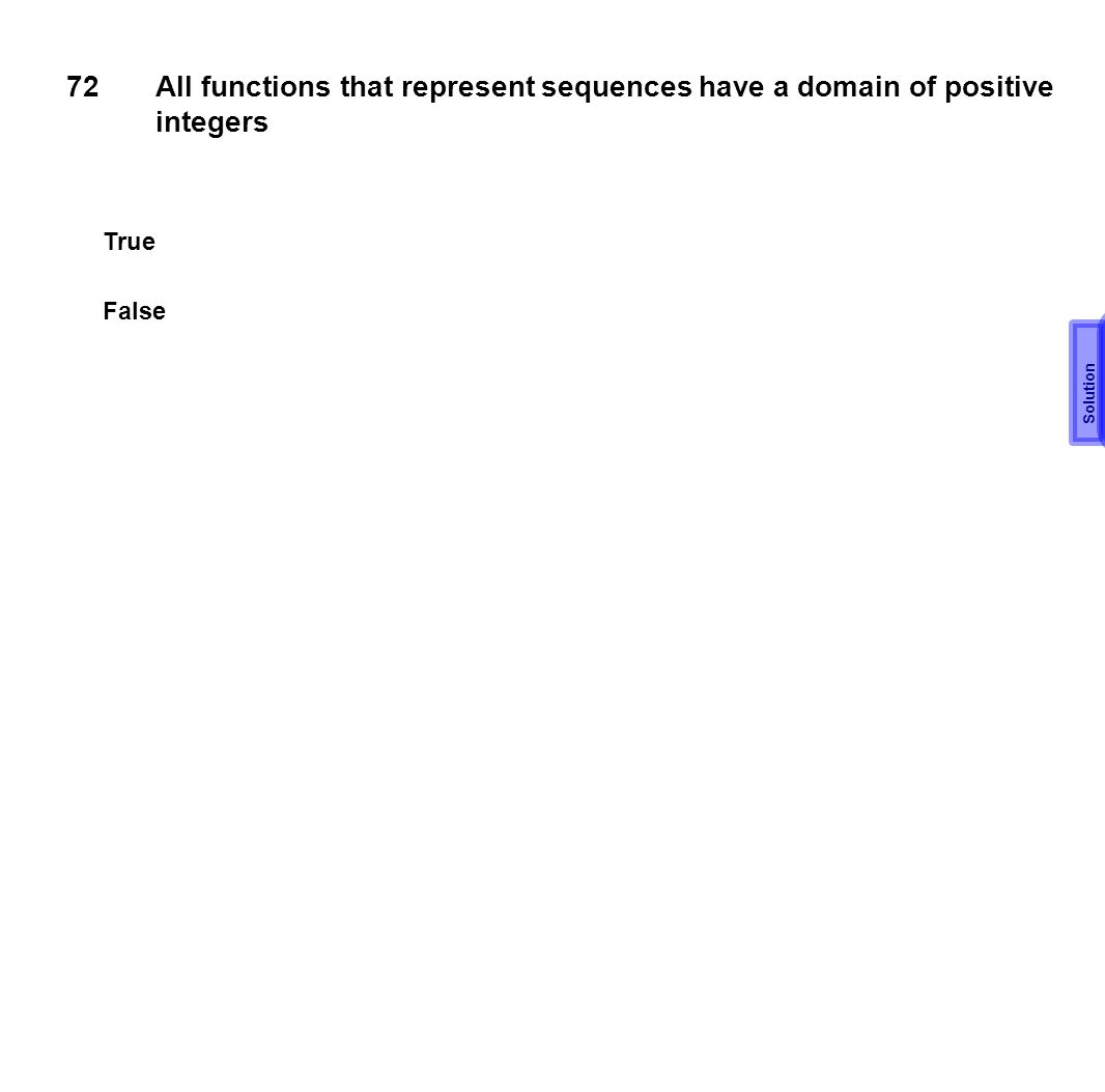 72All functions that represent sequences have a domain of positive integers True False Solution T