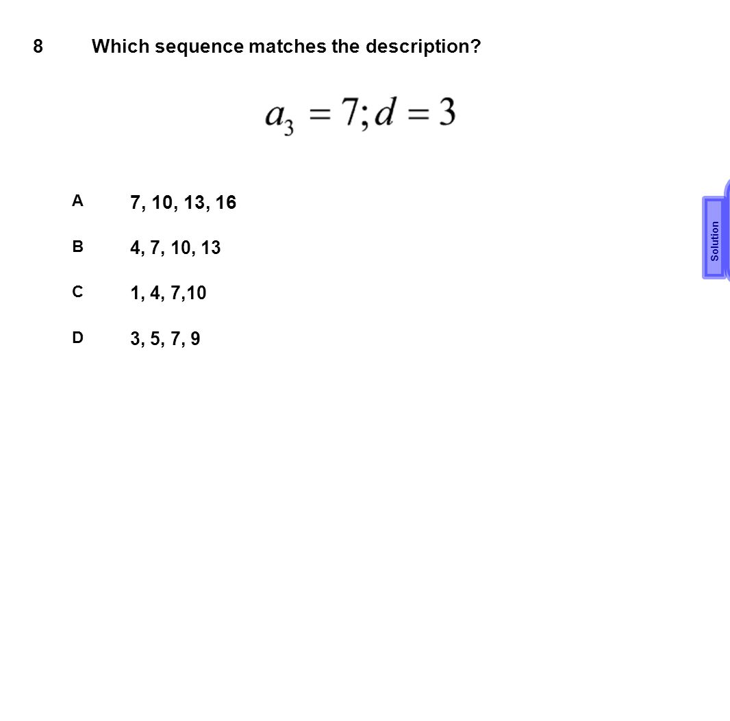 8Which sequence matches the description? A 7, 10, 13, 16 B 4, 7, 10, 13 C 1, 4, 7,10 D 3, 5, 7, 9 A Solution