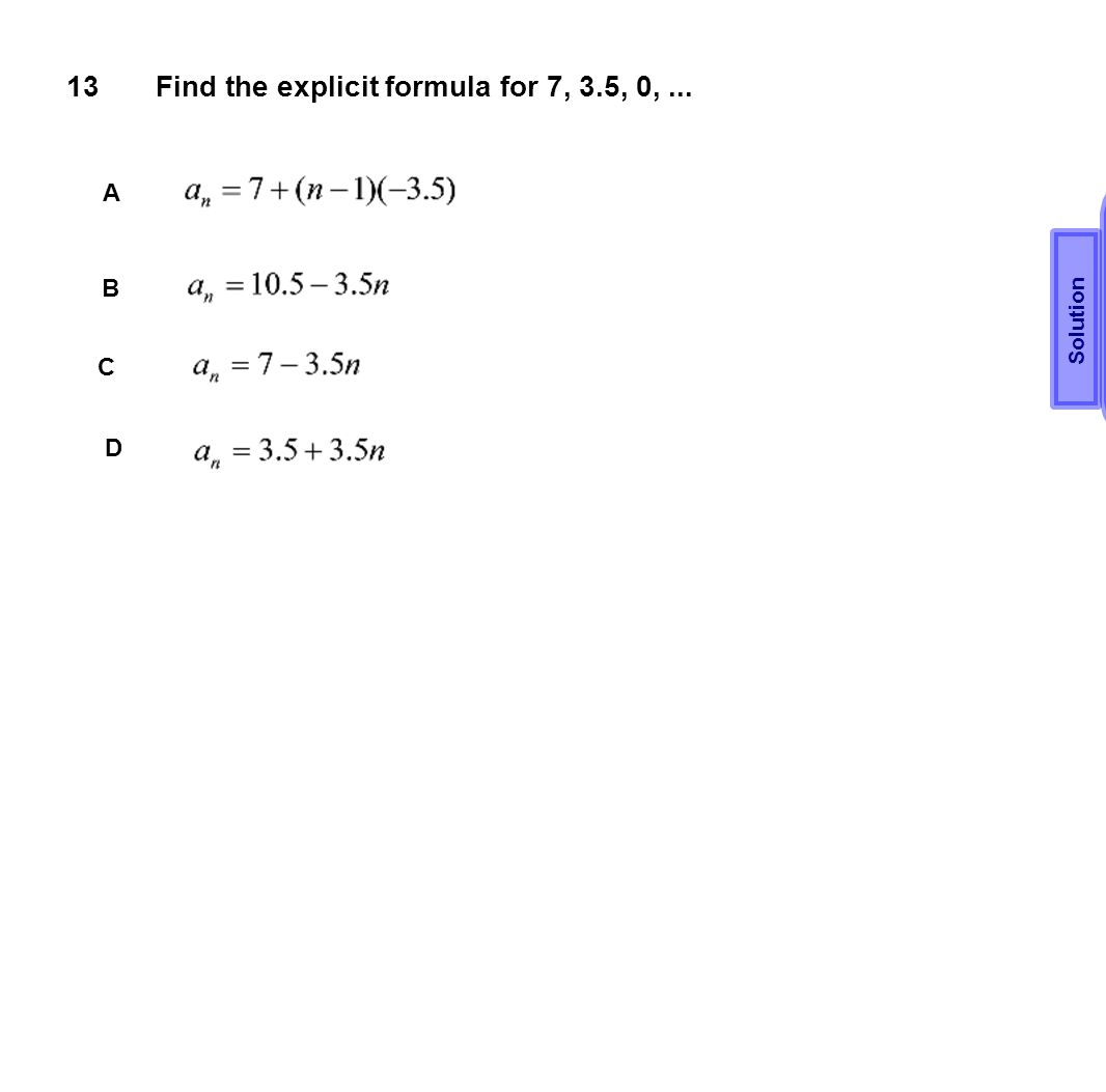 13Find the explicit formula for 7, 3.5, 0,... A B C D Solution B